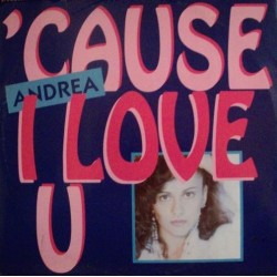 Andrea  - Cause I Love U