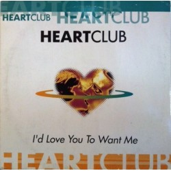 Heartclub – I'd Love You To Want Me