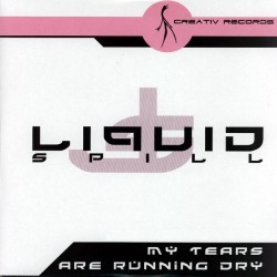 Liquid Spill – My Tears Are Running Dry