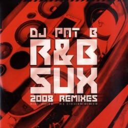 DJ PAT B - R&B SUX 2008 REMIXES (JUMP MUY BUENO¡)