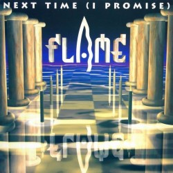 Flame  – Next Time (I Promise)