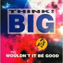 Think Big - Wouldn't it be good