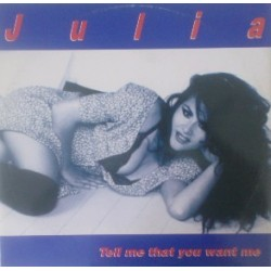 Julia  – Tell Me That You Want Me
