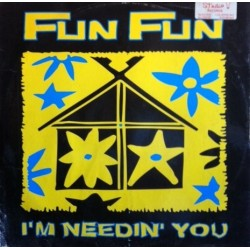 Fun Fun ‎– I'm Needin' You