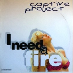 Captive Project ‎– I Need A Fire