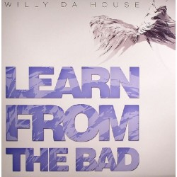 Willy Da House – Learn From The Bad
