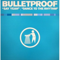 Bulletproof - Say Yeah / Dance To The Rhythm