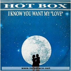Hot Box ‎– I Know You Want My Love