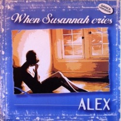 Alex  ‎– When Susannah Cries