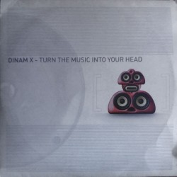 Dinam X - Turn The Music Into Your Head