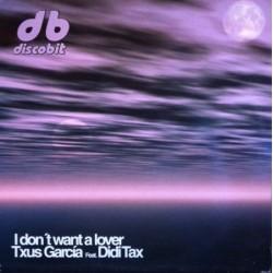 Txus García Feat. Didi Tax – I Don't Want A Lover (TEMAZO CORTE B2¡)