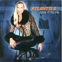Atlantis 6 – Give It To Me (IMPORT)