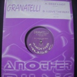 Granatelli ‎– Deep & Hot / I Love The Way