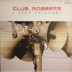 Club Robbers - I Like It Loud (NACIONAL)