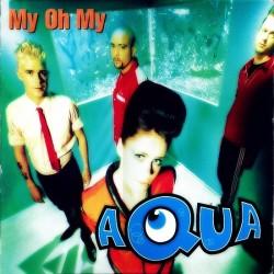 Aqua – My Oh My (QUE BUENO¡¡)