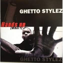 Ghetto Stylez ‎– Hands Up (What?)
