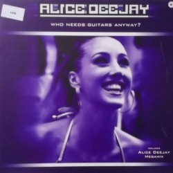 Alice Deejay ‎– Who Needs Guitars Anyway