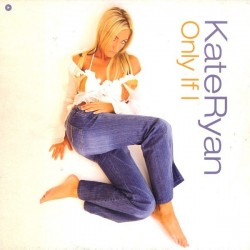 Kate Ryan ‎– Only If I