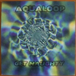 Aqualoop ‎– Get Naughty
