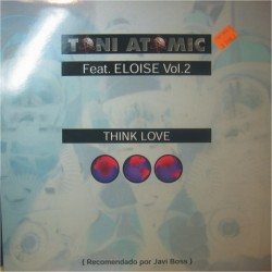 Toni Atomic Feat. Eloise - Vol. 2 - Think Love (INCLUYE EL BUSCADO JUMPING STYLE¡¡¡)