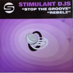 Stimulant DJs ‎– Stop The Groove / Rebelz