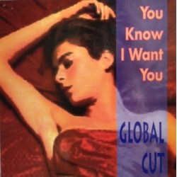 Global Cut ‎– You Know I Want You