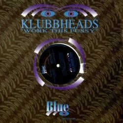 Klubbheads – Work This Pussy