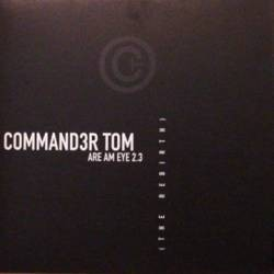 Commander Tom – Are Am Eye 2.3 (The Rebirth) - Part 1