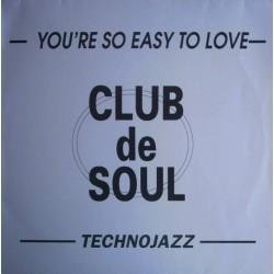 Club De Soul - You're So Easy To Love / Technojazz