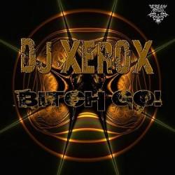 DJ Xerox – Bitch Go