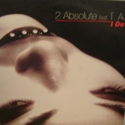 2 Absolute Feat. T.A. ‎– I Do