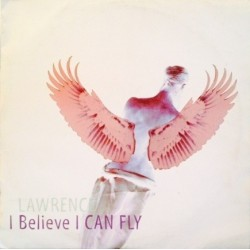 Lawrence  – I Believe I Can Fly (LETHAL RECORDS)
