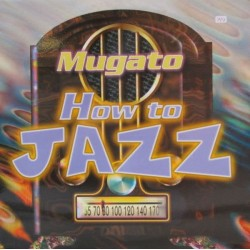 Mugato - How To Jazz