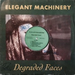 Elegant Machinery ‎– Degraded Faces