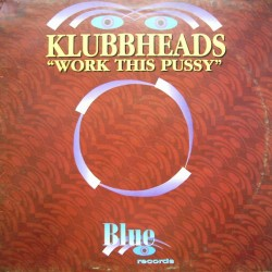 Klubbheads ‎– Work This Pussy (VENDETTA)