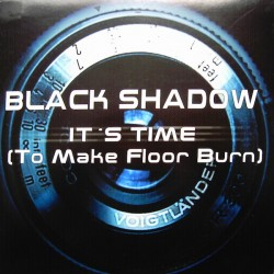 Black Shadow ‎– It's Time (To Make The Floor Burn)