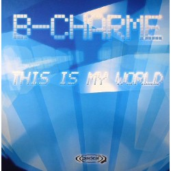 B-Charme - This Is My World(TEMAZO RADICAL¡¡¡¡  DISCO NUEVO)