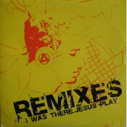 Jesus Play - I Was There (Remixes)