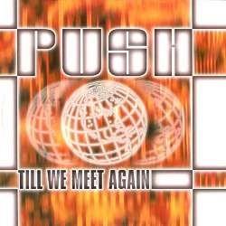 Push – Till We Meet Again