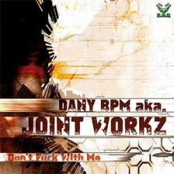 Dany BPM aka Joint Workz ‎– Don't Fuck With Me