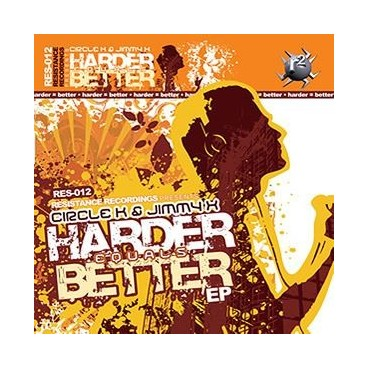 Circle K & Jimmy X ‎– Harder Equals Better EP