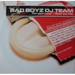 Bad Boyz DJ Team – For Your Love / Rock The Mic