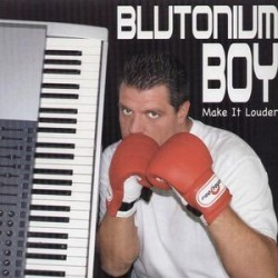 Blutonium Boy ‎– Make It Louder