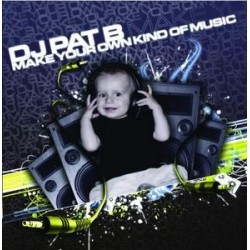 DJ Pat B – Make Your Own Kind Of Music