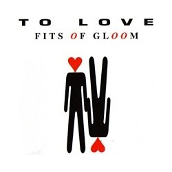 Fits Of Gloom - To Love(EDICIÓN FRANCESA,NUEVO¡¡)