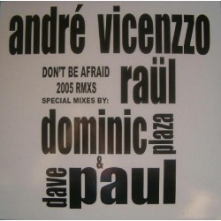 Andre Vicenzzo ‎– Don't Be Afraid (2005 Remixes)