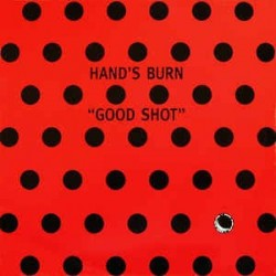 Hand's Burn ‎– Good Shot