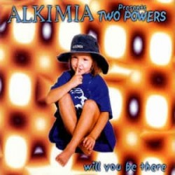Alkimia Presents Two Powers ‎– Will You Be There