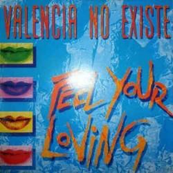 Valencia No Existe – Feel Your Loving