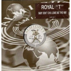 Royal T ‎– Baby Don't Ch'a Leave Me This Way